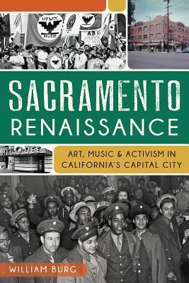 Sacramento Renaissance:: Art, Music and Activism in California's Capital City