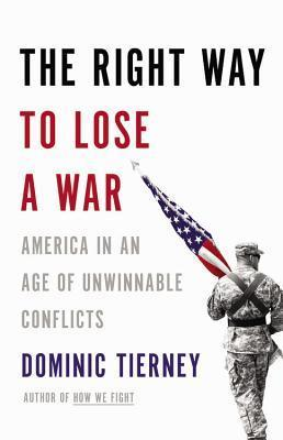 The Right Way to Lose a War  America in an Age of Unwinnable Conflicts