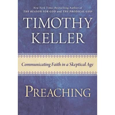 Preaching: Communicating Faith in an Age of Skepticism by Timothy J
