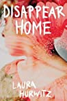 Disappear Home by Laura Hurwitz