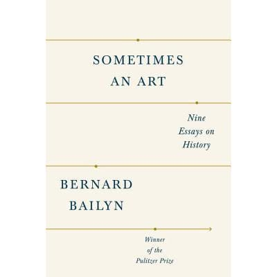 sometimes an art nine essays on history by bernard bailyn