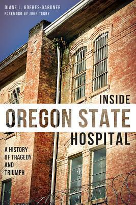 Inside Oregon State Hospital A History of Tragedy and Triumph