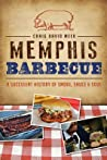 Memphis Barbecue: A Succulent History of Smoke, Sauce  Soul