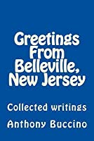 Greetings from Belleville, New Jersey: Collected Writings
