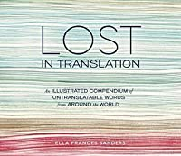 Lost in Translation: An Illustrated Compendium of Untranslatable Words from Around the World