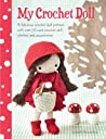 My Crochet Doll: A Fabulous Crochet Doll Pattern with Over 50 Cute Crochet Doll's Clothes and Accessories