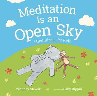 Meditation Is an Open Sky: Mindfulness for Kids by Whitney