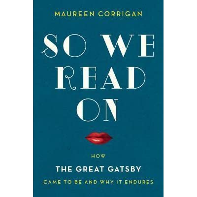 So We Read On: How The Great Gatsby Came to Be and Why It