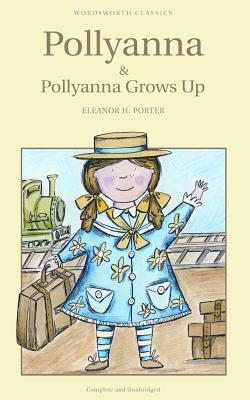 Pollyanna and Pollyanna Grows Up. [Duology : Active Tables of Contents and Chapter Navigation]
