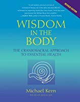Wisdom in the Body: The Craniosacral Approach to Essential Health