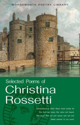 Selected Poems of Christina Rossetti (Wordsworth Poetry Library)