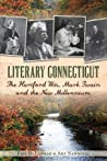 Literary Connecticut:: The Hartford Wits, Mark Twain and the New Millennium