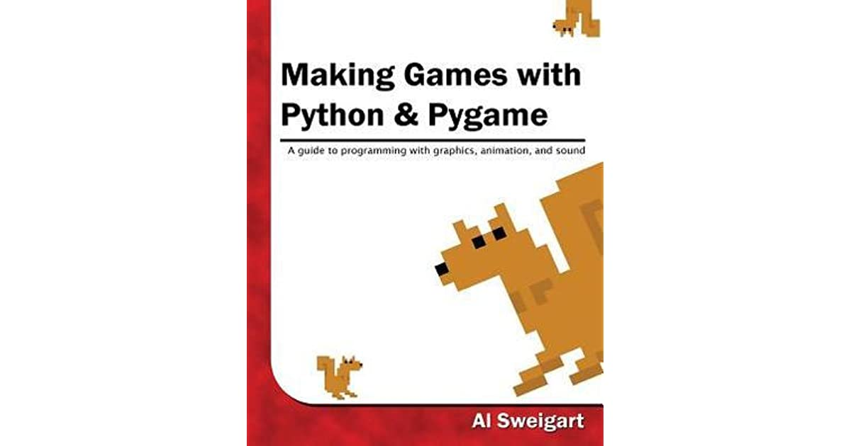 Making Games with Python & Pygame by Al Sweigart