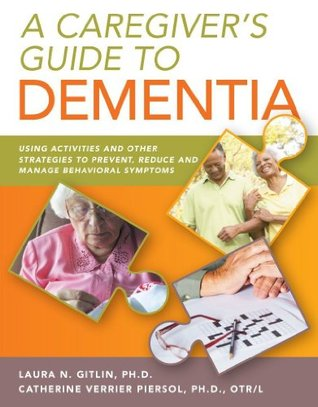 A Caregiver's Guide to Dementia:: Using Activities and Other Strategies to Prevent, Reduce and Manage Behavioral Symptoms