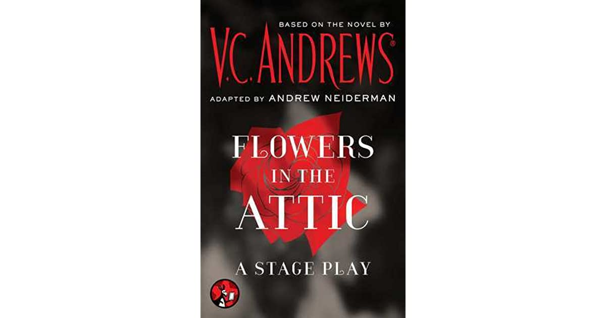 Flowers In The Attic A Stage Play By V C Andrews