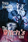 The Witch's Kiss by Tricia Schneider