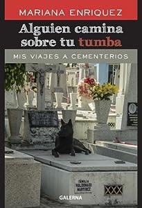 Alguien camina sobre tu tumba: Mis viajes a cementerios