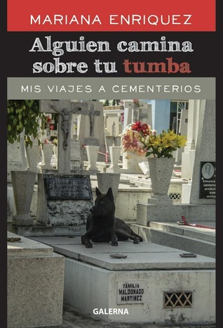 Alguien camina sobre tu tumba by Mariana Enríquez