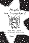 Angels Are Everywhere!: Angels Bring a Message of Hope Whenever It Is Needed