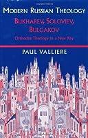 Modern Russian Theology: Bukharev, Soloviev, Bulgakov: Orthodox Theology in a New Key
