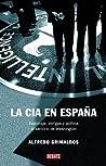 La CIA en España. Espionaje, intrigas y política al servicio de Washington