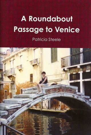 A Roundabout Passage To Venice by Patricia Steele
