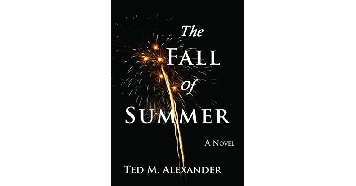 The Fall of Summer by Ted M. Alexander — Reviews, Discussion, Bookclubs, Lists