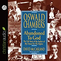 "Oswald Chambers: Abandoned to God: The Life Story of the Author of ""My Utmost for His Highest"""