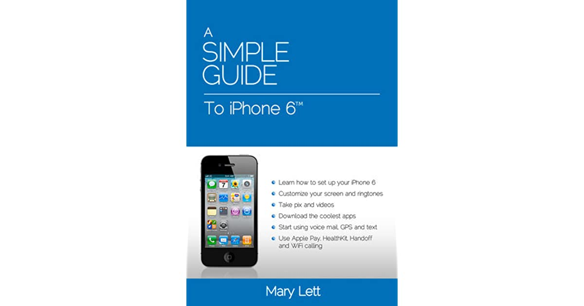 A Simple Guide to iPhone 6 by Mary Lett