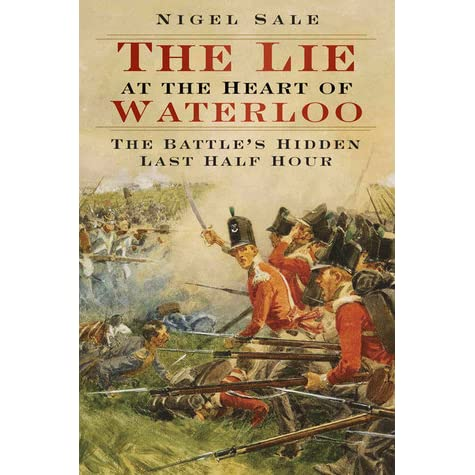 The Lie at the Heart of Waterloo The Battles Hidden Last Half Hour