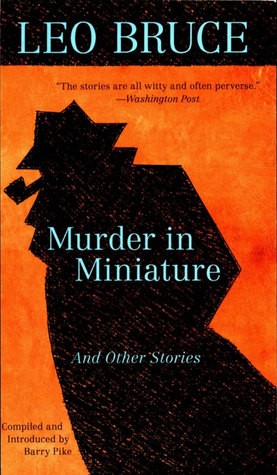 Murder in Miniature: The Short Stories of Leo Bruce