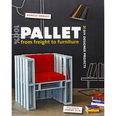 Diy designer furniture Outdoor Furniture 100 Pallet From Freight To Furniture 21 Diy Designer Projects By Aurelie Drouet Amy Devers 100 Pallet From Freight To Furniture 21 Diy Designer Projects By