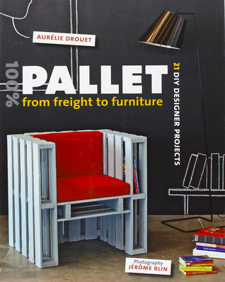 8% Pallet: From Freight to Furniture: 8 DIY Designer Projects