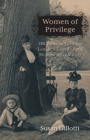 Women of Privilege: 100 Years of Love  Loss in a Family of the Hudson River Valley