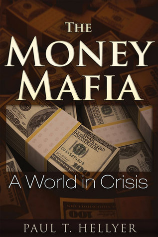 The Money Mafia A World in Crisis
