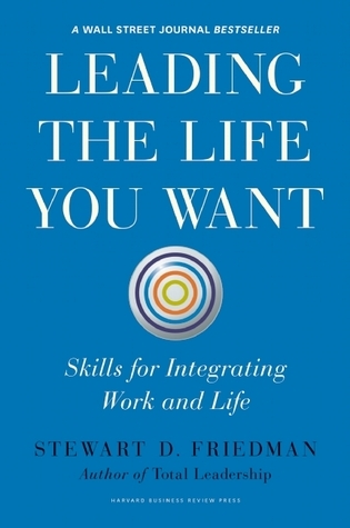 Leading the Life You Want  Skills for Integrating Work and Life