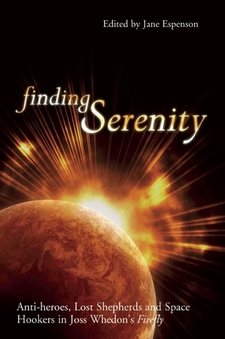 Finding Serenity: Anti-Heroes, Lost Shepherds and Space Hookers in Joss Whedon's Firefly