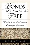 Bonds That Make Us Free: Healing Our Relationships, Coming to Ourselves