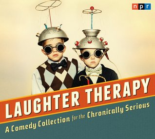 NPR Laughter Therapy: For the Chronically Serious