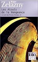 Les Atouts de la vengeance (Le Cycle des Princes d'Ambre #6)