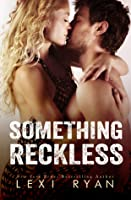 Something Reckless (Reckless & Real, #1)