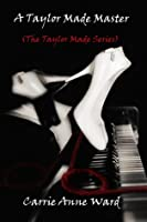 A Taylor Made Master (The Taylor Made Series)