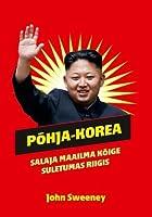 Põhja-Korea: Salaja maailma kõige suletumas riigis