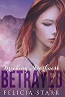 Betrayed (Breaking the Darkness Book 2)
