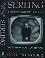 Serling: The Rise and Twilight of TV's Last Angry Man