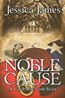 Noble Cause: A Novel of Love and War