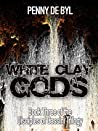 White Clay Gods by Penny de Byl