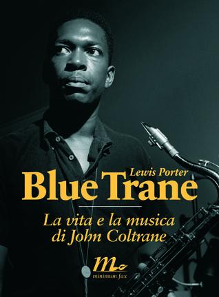 Blue Trane. La vita e la musica di John Coltrane