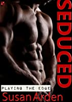 Seduced (Playing the Edge, #2)