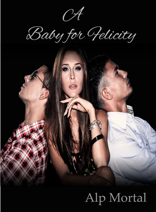 A Baby for Felicity by Alp Mortal